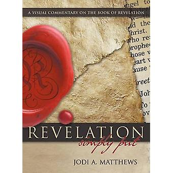 Revelation Simpy Put A Visual Commentary on the Book of Revelation by Matthews & Jodi A.