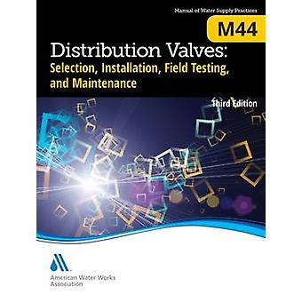 M44 Distribution Valves Selection Installation Field Testing and Maintenance Third Edition von AWWA