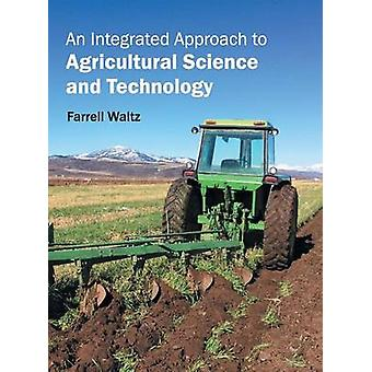 An Integrated Approach to Agricultural Science and Technology by Waltz & Farrell