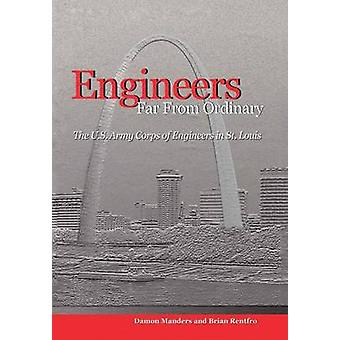 Engineers Far from Ordinary The U.S. Army Corps of Engineers in St. Louis by Manders & Damon