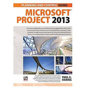 Planning and Scheduling Using Microsoft Project 2013 by Harris & Paul E.