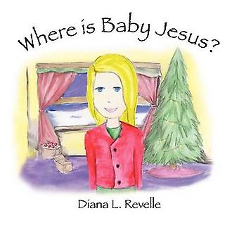 Where is Baby Jesus by Revelle & Diana L.