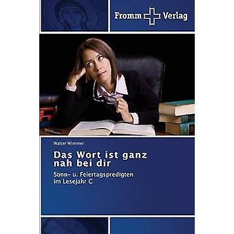 Das Wort Ist Ganz Nah Bei Dir by Wimmer Walter