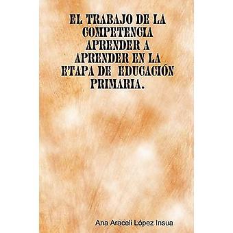 El trabajo de la competencia aprender a aprender en la etapa de Educacin Primaria by Lpez Insua & Ana Araceli