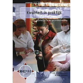 Kwaliteit in praktijk  Assisteren in de gezondheidszorg AG 401 402 406 411 en 416 by Glimmerveen & F.