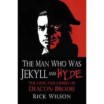 The Man Who Was Jekyll and Hyde - The Lives and Crimes of Deacon Brodi