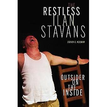 Restless Ilan Stavans - The - Outsider on the Inside by Steven Kellman