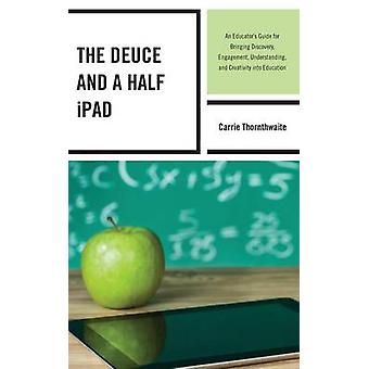 The Deuce and a Half iPad - An Educator's Guide for Bringing Discovery