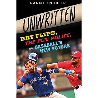 Unwritten - Bat Flips - the Fun Police - and Baseball's New Future by