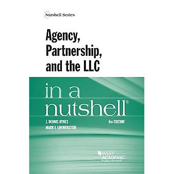 Agency - Partnership - and the LlC in a Nutshell (6th Revised edition