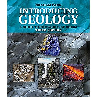 Introducing Geology - A Guide to the World of Rocks (Third Edition) by