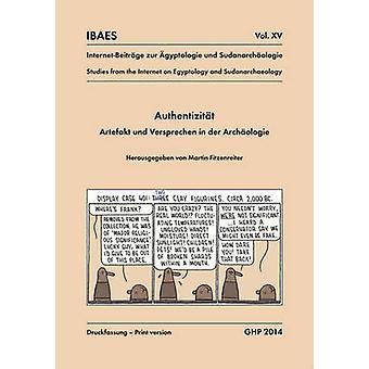 Authentizitat - Artefakt und Versprechen in der Archaologie - Worksho