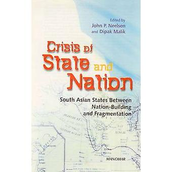 Crisis of State and Nation - South Asian States Between National Build