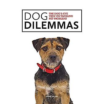 Dog Dilemmas - The Dog's-Eye View on Tackling Pet Problems by Sophie C