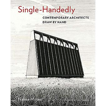 Single-Handedly - Contemporary Architects Draw by Hand by Nalina Moses