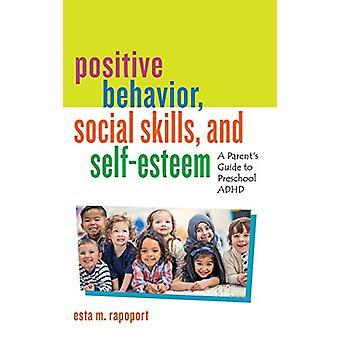 Positive Behavior - Social Skills - and Self-Esteem - A Parent's Guide