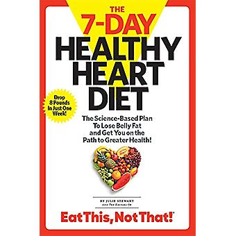 The 7-Day Healthy Heart Diet - The Science-Based Plan to Lose Belly Fa