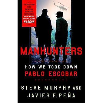 Manhunters - How We Took Down Pablo Escobar par Stephen E. Murphy - 978
