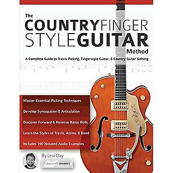 The Country Fingerstyle Guitar Method: Complete Guide to Travis Picking, Fingerstyle Guitar, & Country Guitar Soloing (Learn Country Guitar)