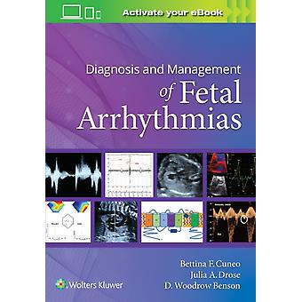 Diagnosis and Management of Fetal Arrhythmias by Cuneo & BettinaDrose & JuliaBenson & D. Woodrow