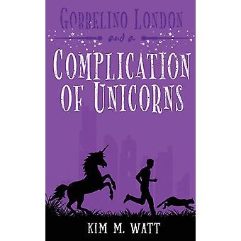 Gobbelino London amp a Complication of Unicorns by Kim M Watt