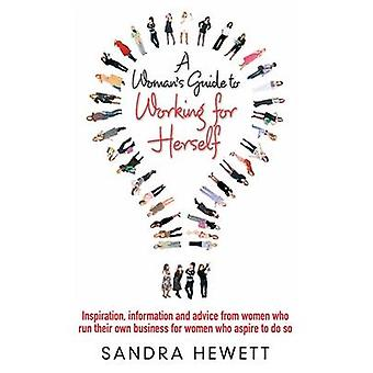 A Womans Guide To Working For Herself by Hewett & Sandra