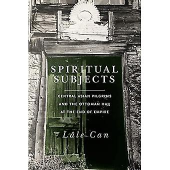 Spiritual Subjects: Central Asian Pilgrims and the Ottoman Hajj at the End of Empire (Paperback)