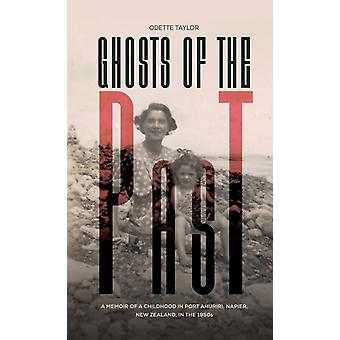 Ghosts of the Past  A memoir of a childhood in Port Ahuriri Napier New Zealand in the 1950s by Odette Taylor
