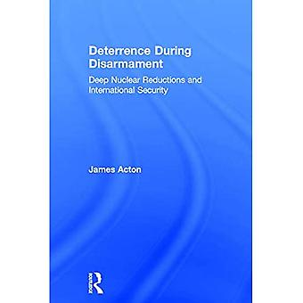 Deterrence During Disarmament: Deep Nuclear Reductions and International Security (Adelphi)