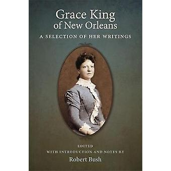 Grace King of New Orleans - A Selection of Her Writings by Grace King