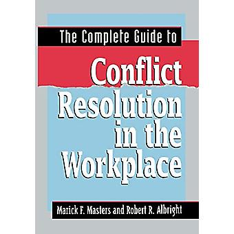 The Complete Guide to Conflict Resolution in the Workplace by Marick