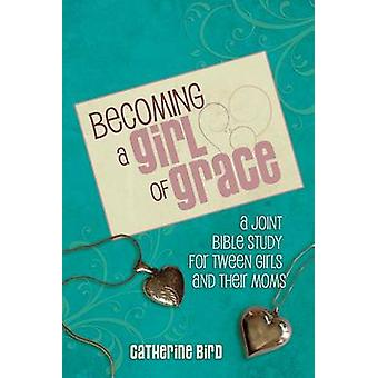 Becoming a Girl of Grace - A Bible Study for Tween Girls & Their M