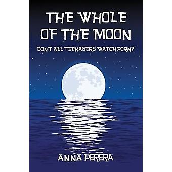 THE WHOLE OF THE MOON - DON'T ALL TEENAGERS WATCH PORN? by Anna Perera