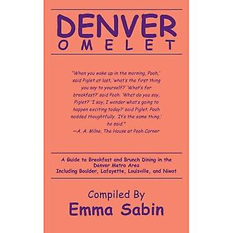 Denver Omelet: A Guide to Breakfast and Brunch Dining� in the Denver Metro Area Including Boulder, Lafayette, Louisville, and Niwot