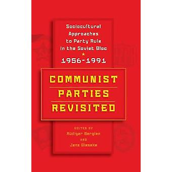 Communist Parties Revisited Sociocultural Approaches to Party Rule in the Soviet Bloc 19561991