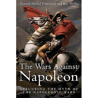 The Wars Against Napoleon - Debunking the Myth of the Napoleonic Wars