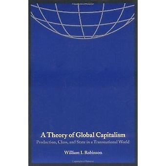 A Theory of Global Capitalism - Production - Class - and State in a Tr