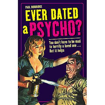 Ever Dated a Psycho? - You Don't Have to be Mad to Terrify a Loved One