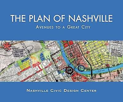 The Plan of Nashville - Avenues to a Great City by Mark Schimmenti - C