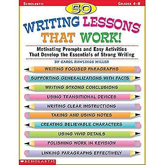 50 lessen schrijven die werken!: motiveren Prompts en gemakkelijk activiteiten die de essentie van het sterke schrijven ontwikkelen