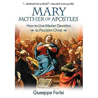 Mary, Mother of Apostles: How to Live Marian Devotion to Proclaim Christ