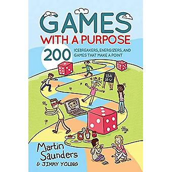 Games with a Purpose: 200 Icebreakers, Energizers, and� Games That Make a Point