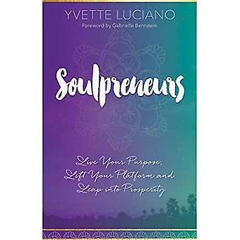 Soulpreneurs: Live Your Purpose, Lift Your Platform� and Leap Into Prosperity