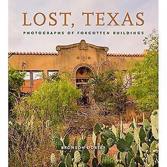 «««Förlorade, Texas: Fotografier av glömda byggnader (Clayton Wheat Williams Texas Life-serien)