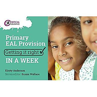 Primary EAL Provision: Getting it Right in a Week (Getting it Right in a Week)