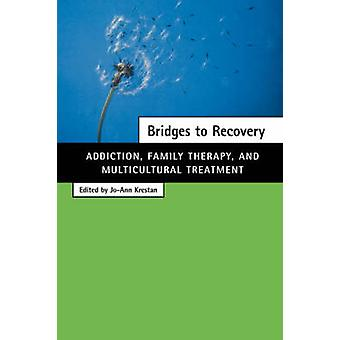 Bridges to Recovery Addiction Family Therapy and Multicultural Treatment by Krestan & JoAnn