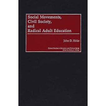 Social Movements Civil Society and Radical Adult Education by Holst & John D.