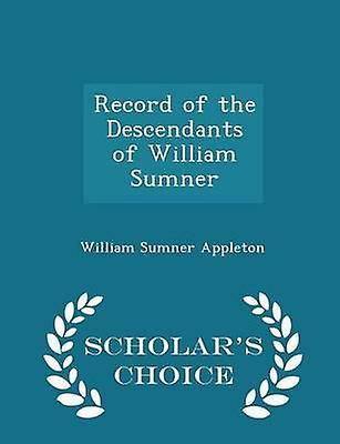 Record of the Descendants of William Sumner  Scholars Choice Edition by Appleton & William Sumner