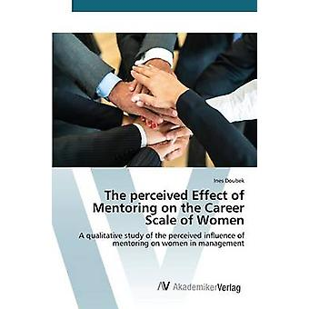 The perceived Effect of Mentoring on the Career Scale of Women by Doubek Ines