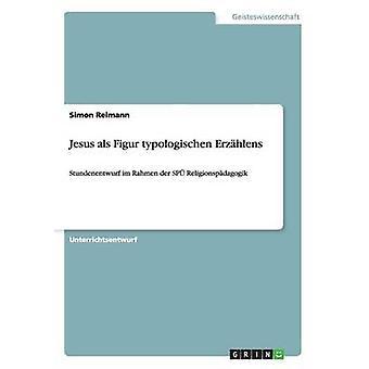 Jesus als Figur typologischen ErzhlensStundenentwurf im Rahmen der SP Religionspdagogik by Reimann & Simon
